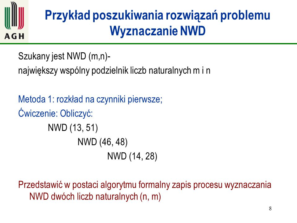 8 Przykład poszukiwania rozwiązań problemu Wyznaczanie NWD Szukany jest NWD (m,n)- największy wspólny podzielnik liczb naturalnych m i n Metoda 1: roz