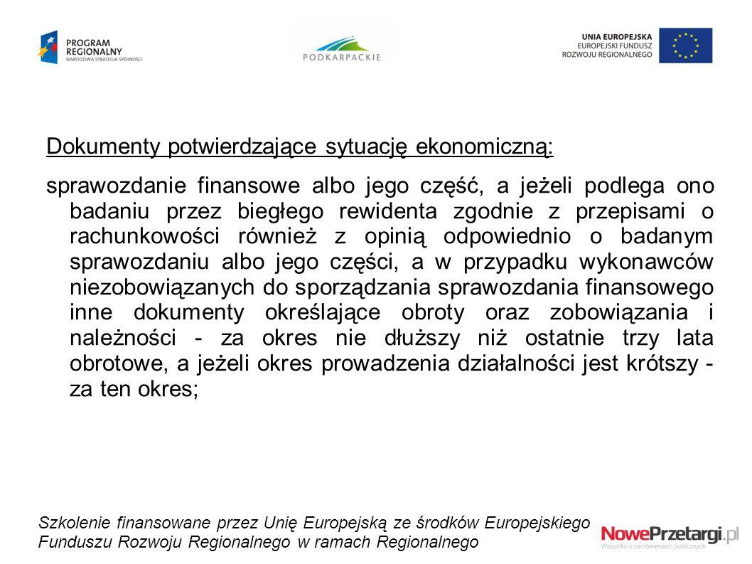 Dokumenty potwierdzające sytuację ekonomiczną: sprawozdanie finansowe albo jego część, a jeżeli podlega ono badaniu przez biegłego rewidenta zgodnie z