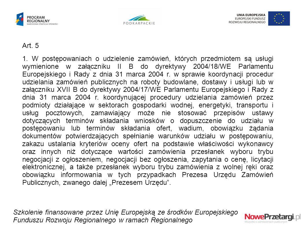 Art. 5 1. W postępowaniach o udzielenie zamówień, których przedmiotem są usługi wymienione w załączniku II B do dyrektywy 2004/18/WE Parlamentu Europe