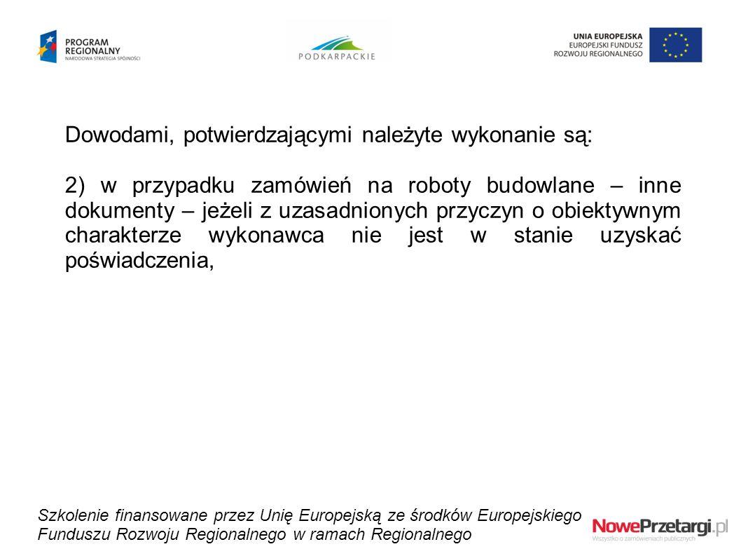 Dowodami, potwierdzającymi należyte wykonanie są: 2) w przypadku zamówień na roboty budowlane – inne dokumenty – jeżeli z uzasadnionych przyczyn o obi