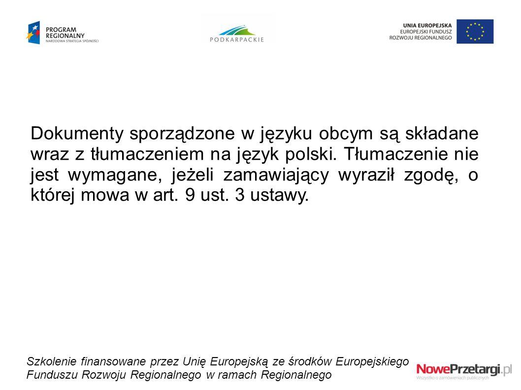 Dokumenty sporządzone w języku obcym są składane wraz z tłumaczeniem na język polski. Tłumaczenie nie jest wymagane, jeżeli zamawiający wyraził zgodę,