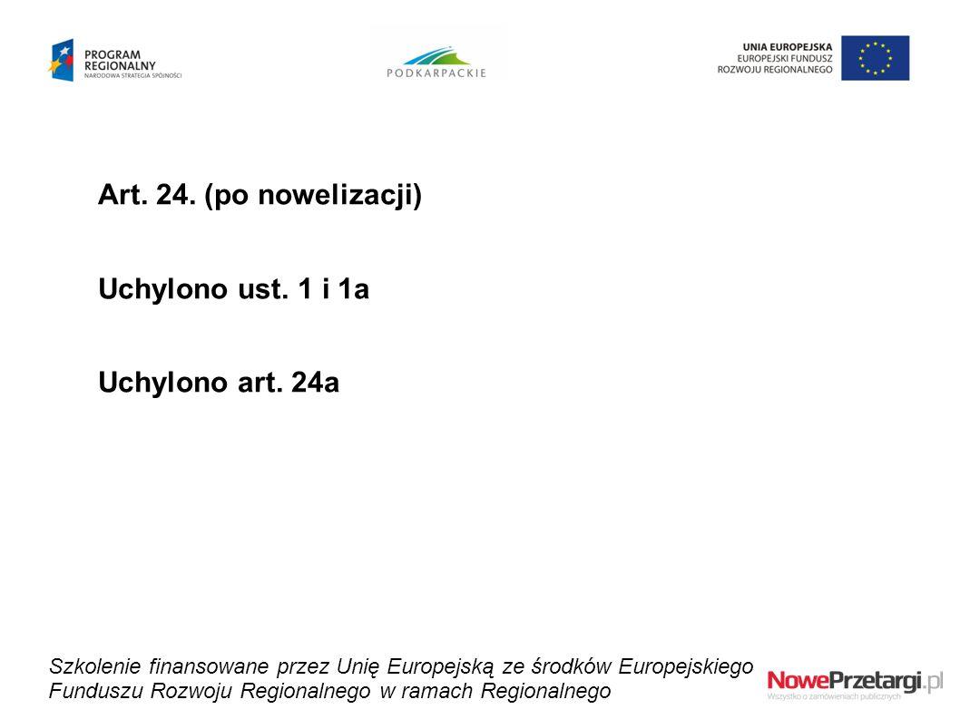 Art. 24. (po nowelizacji) Uchylono ust. 1 i 1a Uchylono art. 24a Szkolenie finansowane przez Unię Europejską ze środków Europejskiego Funduszu Rozwoju