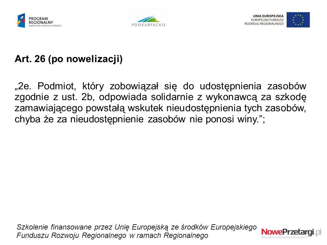 """Art. 26 (po nowelizacji) """"2e. Podmiot, który zobowiązał się do udostępnienia zasobów zgodnie z ust. 2b, odpowiada solidarnie z wykonawcą za szkodę zam"""