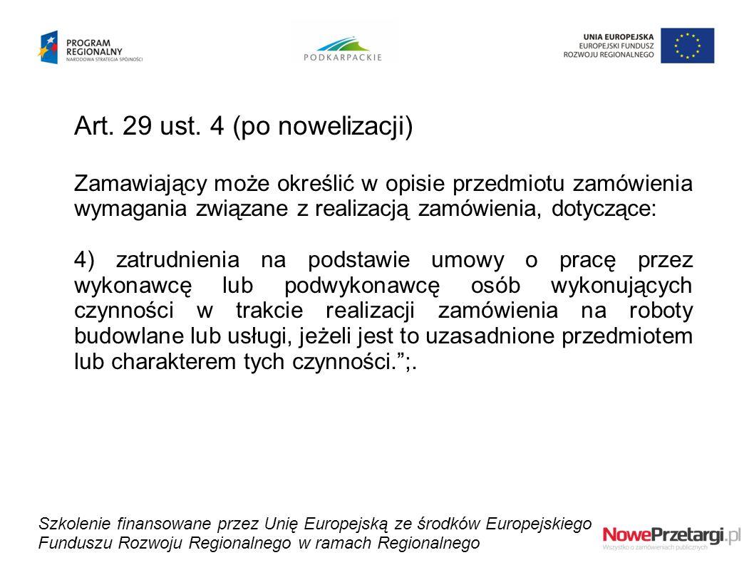 Art. 29 ust. 4 (po nowelizacji) Zamawiający może określić w opisie przedmiotu zamówienia wymagania związane z realizacją zamówienia, dotyczące: 4) zat