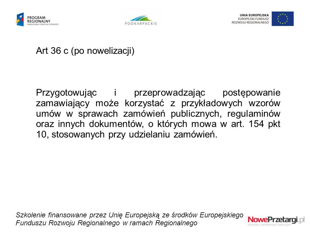 Art 36 c (po nowelizacji) Przygotowując i przeprowadzając postępowanie zamawiający może korzystać z przykładowych wzorów umów w sprawach zamówień publ