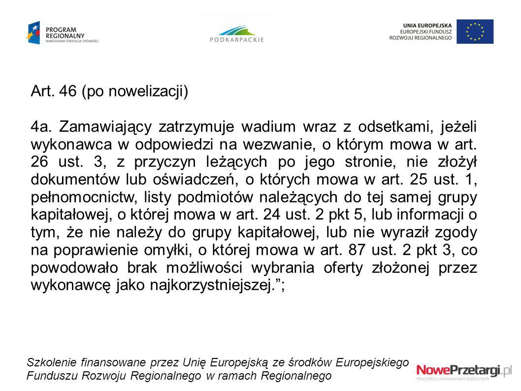 Art. 46 (po nowelizacji) 4a. Zamawiający zatrzymuje wadium wraz z odsetkami, jeżeli wykonawca w odpowiedzi na wezwanie, o którym mowa w art. 26 ust. 3