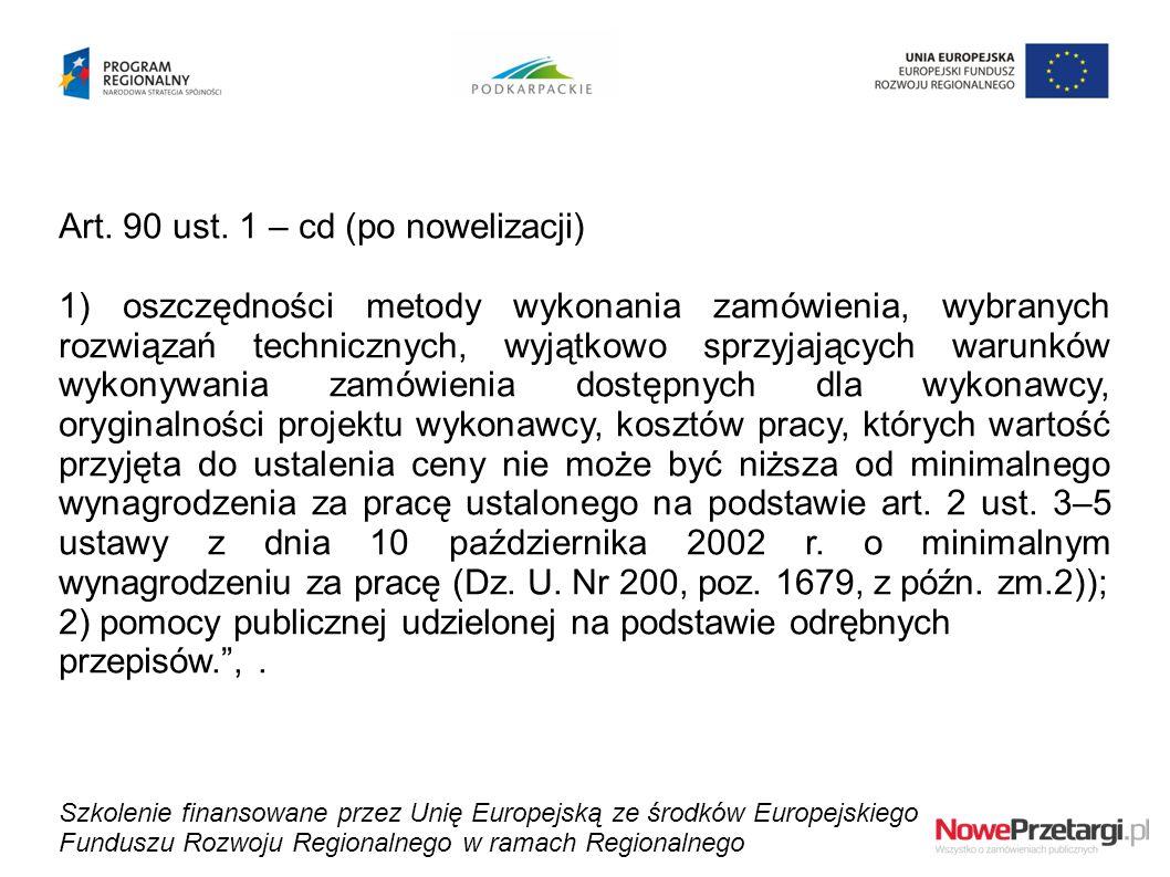 Art. 90 ust. 1 – cd (po nowelizacji) 1) oszczędności metody wykonania zamówienia, wybranych rozwiązań technicznych, wyjątkowo sprzyjających warunków w