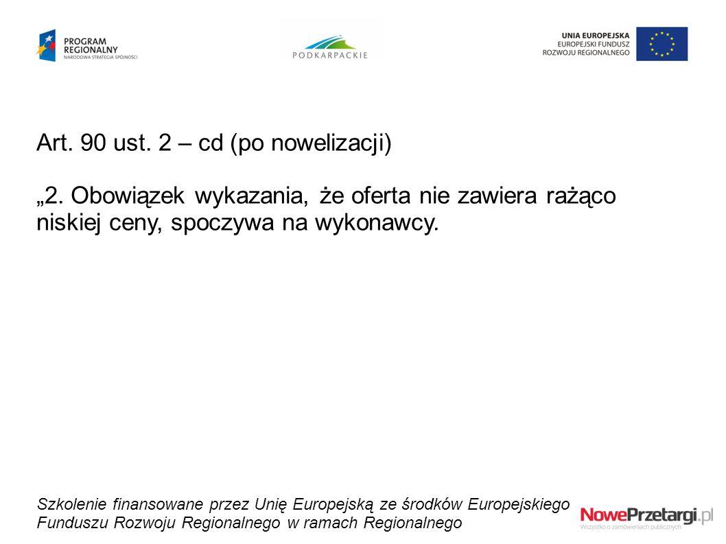 """Art. 90 ust. 2 – cd (po nowelizacji) """"2. Obowiązek wykazania, że oferta nie zawiera rażąco niskiej ceny, spoczywa na wykonawcy. Szkolenie finansowane"""
