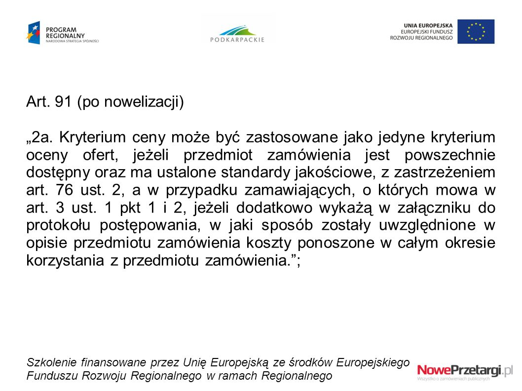 """Art. 91 (po nowelizacji) """"2a. Kryterium ceny może być zastosowane jako jedyne kryterium oceny ofert, jeżeli przedmiot zamówienia jest powszechnie dost"""