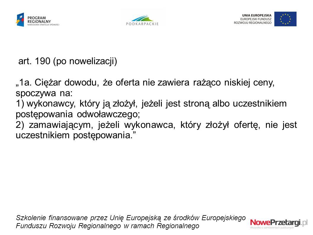 """art. 190 (po nowelizacji) """"1a. Ciężar dowodu, że oferta nie zawiera rażąco niskiej ceny, spoczywa na: 1) wykonawcy, który ją złożył, jeżeli jest stron"""