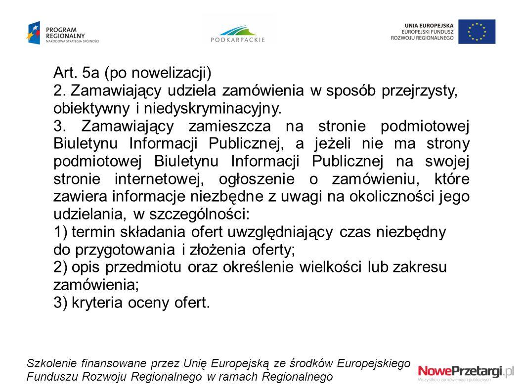 Art. 5a (po nowelizacji) 2. Zamawiający udziela zamówienia w sposób przejrzysty, obiektywny i niedyskryminacyjny. 3. Zamawiający zamieszcza na stronie