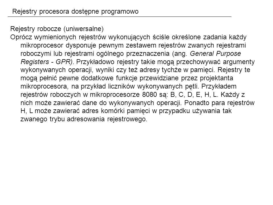 Rejestry procesora dostępne programowo Rejestry robocze (uniwersalne) Oprócz wymienionych rejestrów wykonujących ściśle określone zadania każdy mikroprocesor dysponuje pewnym zestawem rejestrów zwanych rejestrami roboczymi lub rejestrami ogólnego przeznaczenia (ang.