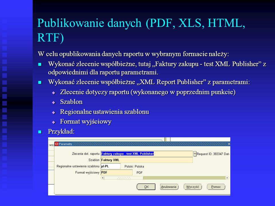 """Publikowanie danych (PDF, XLS, HTML, RTF) W celu opublikowania danych raportu w wybranym formacie należy: Wykonać zlecenie współbieżne, tutaj """"Faktury"""