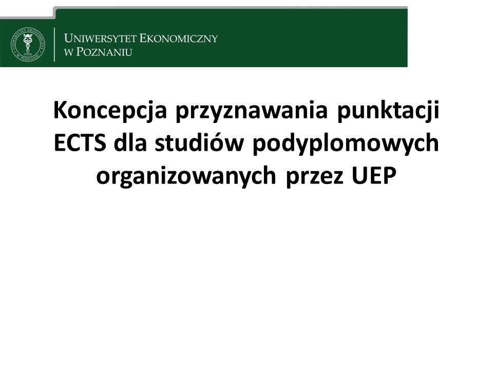 Koncepcja przyznawania punktacji ETCS dla studiów podyplomowych organizowanych przez UEP Zgodnie ze zmianami wynikającymi z Ustawy z dnia 18.03.2011r.