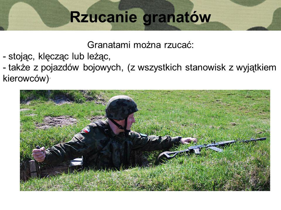 Rzucanie granatów Granatami można rzucać: - stojąc, klęcząc lub leżąc, - także z pojazdów bojowych, (z wszystkich stanowisk z wyjątkiem kierowców).