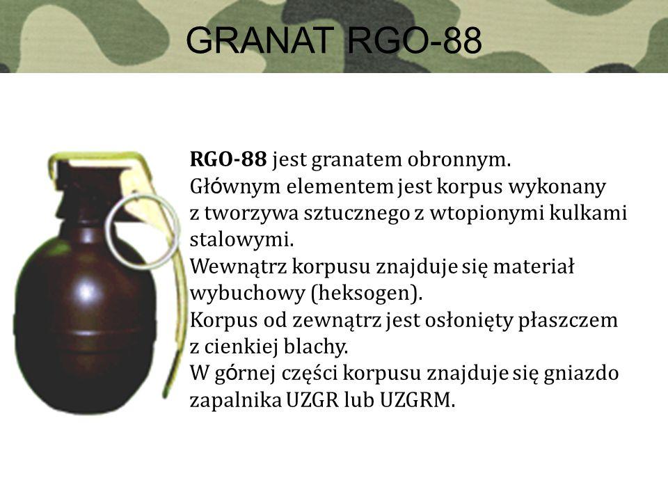 GRANAT RGO-88 RGO-88 jest granatem obronnym. Gł ó wnym elementem jest korpus wykonany z tworzywa sztucznego z wtopionymi kulkami stalowymi. Wewnątrz k