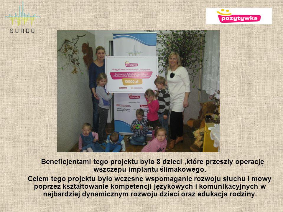 Beneficjentami tego projektu było 8 dzieci,które przeszły operację wszczepu implantu ślimakowego. Celem tego projektu było wczesne wspomaganie rozwoju