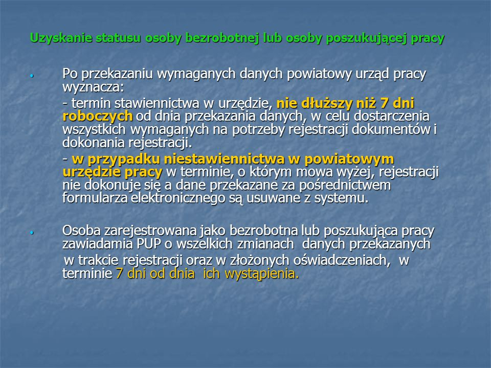 Uzyskanie statusu osoby bezrobotnej lub osoby poszukującej pracy Po przekazaniu wymaganych danych powiatowy urząd pracy wyznacza: Po przekazaniu wymag