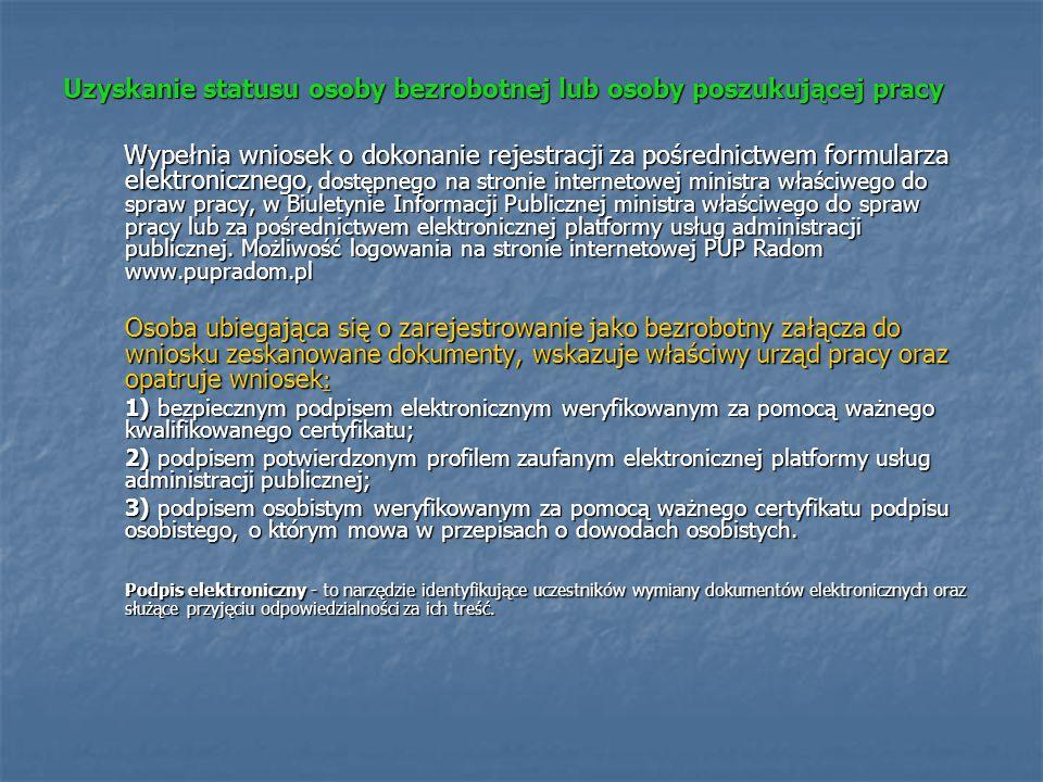 Uzyskanie statusu osoby bezrobotnej lub osoby poszukującej pracy Wypełnia wniosek o dokonanie rejestracji za pośrednictwem formularza elektronicznego,
