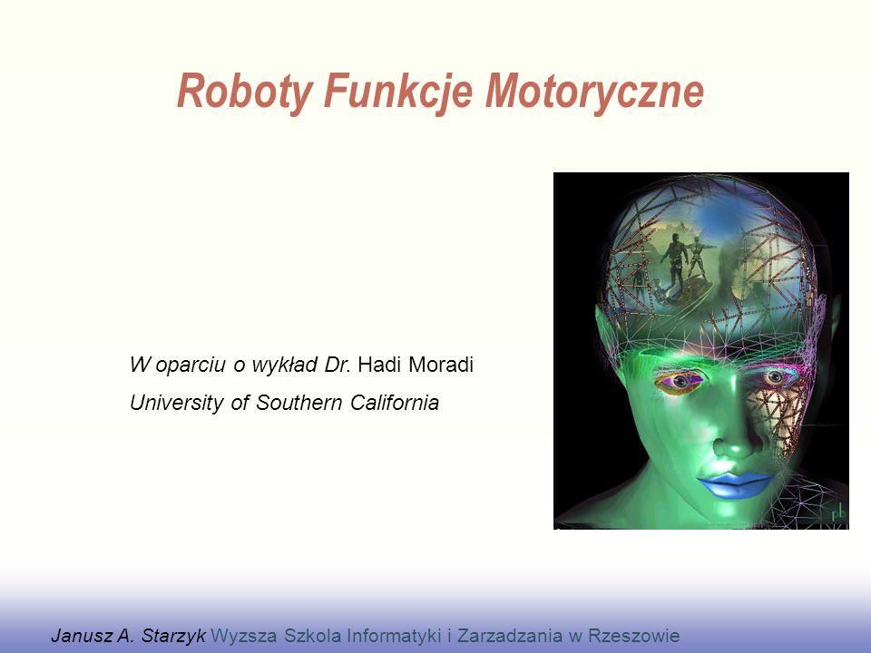 Janusz A. Starzyk Wyzsza Szkola Informatyki i Zarzadzania w Rzeszowie W oparciu o wykład Dr. Hadi Moradi University of Southern California Roboty Funk