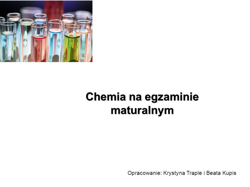 Chemia na egzaminie maturalnym Opracowanie: Krystyna Traple i Beata Kupis