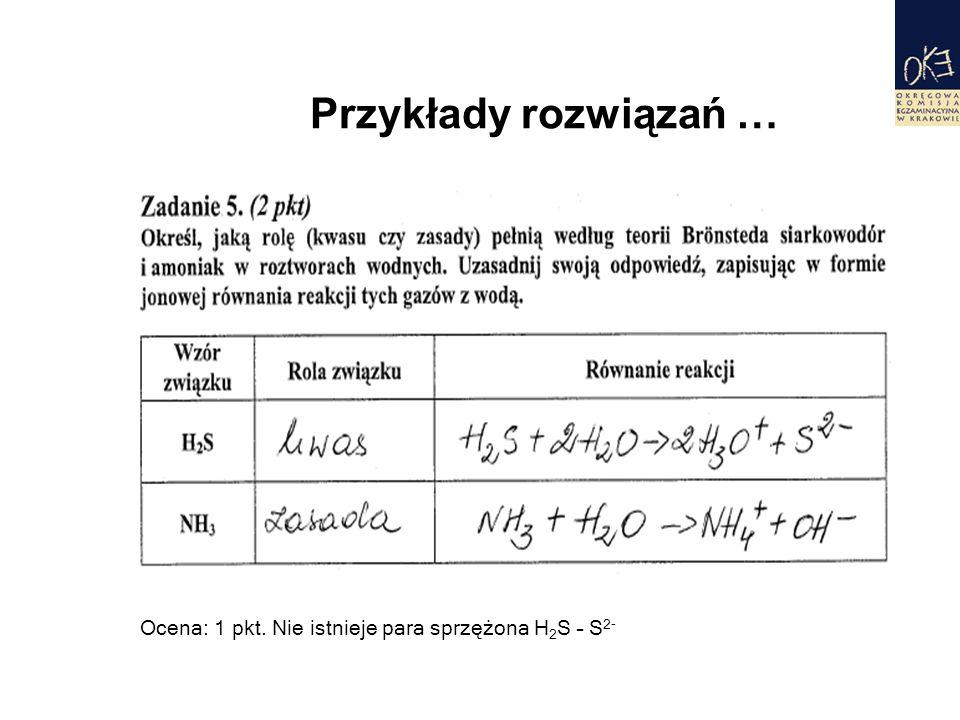 Przykłady rozwiązań … Ocena: 1 pkt. Nie istnieje para sprzężona H 2 S – S 2-