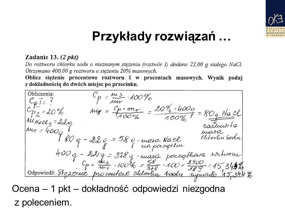 Ocena – 1 pkt – dokładność odpowiedzi niezgodna z poleceniem. Przykłady rozwiązań …