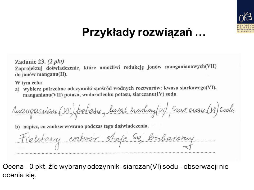 Przykłady rozwiązań … Ocena – 0 pkt, źle wybrany odczynnik- siarczan(VI) sodu – obserwacji nie ocenia się.