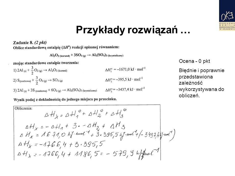 Przykłady rozwiązań … Ocena – 0 pkt Błędnie i poprawnie przedstawiona zależność wykorzystywana do obliczeń.