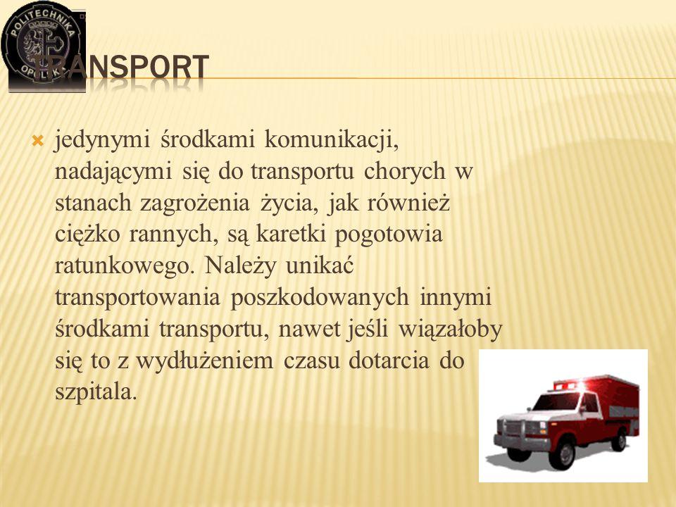 jedynymi środkami komunikacji, nadającymi się do transportu chorych w stanach zagrożenia życia, jak również ciężko rannych, są karetki pogotowia rat