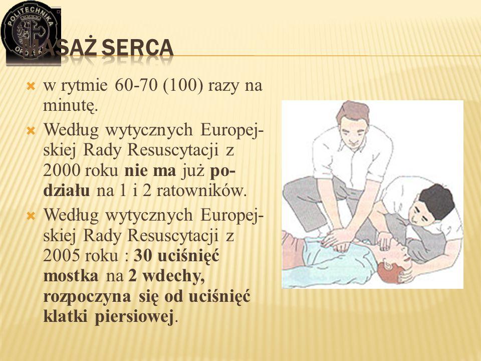 w rytmie 60-70 (100) razy na minutę.  Według wytycznych Europej- skiej Rady Resuscytacji z 2000 roku nie ma już po- działu na 1 i 2 ratowników.  W