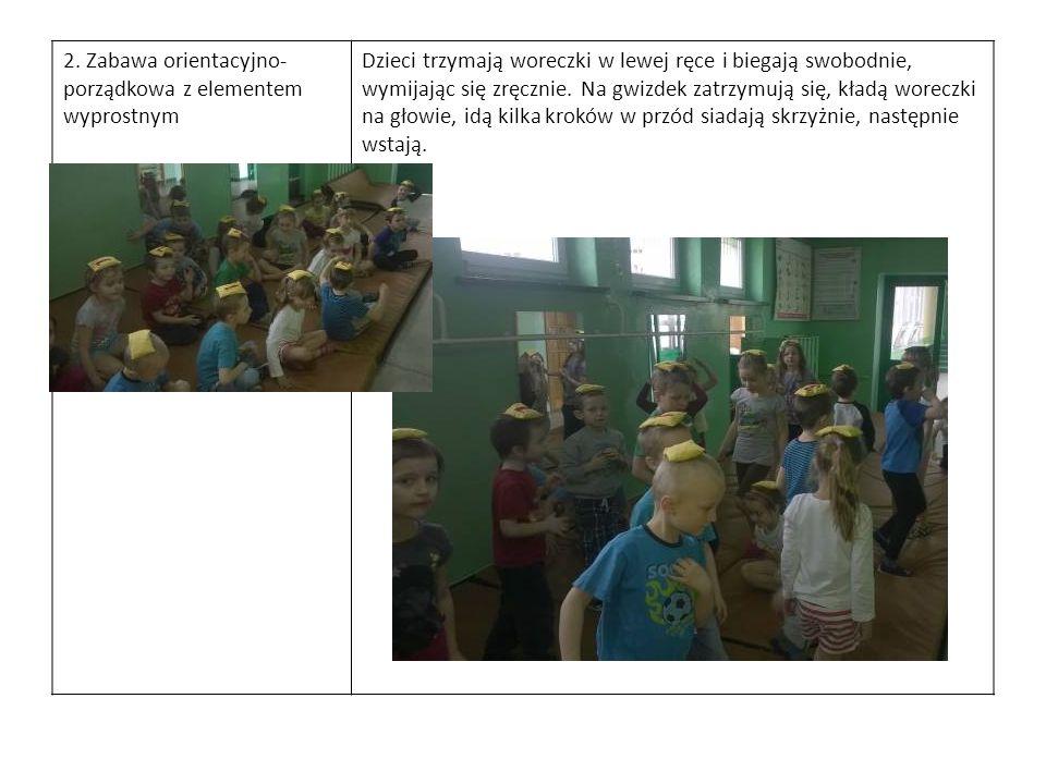 2. Zabawa orientacyjno- porządkowa z elementem wyprostnym Dzieci trzymają woreczki w lewej ręce i biegają swobodnie, wymijając się zręcznie. Na gwizde