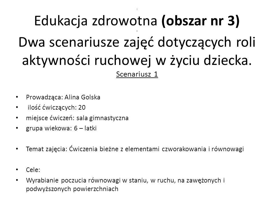 l Edukacja zdrowotna (obszar nr 3) l Dwa scenariusze zajęć dotyczących roli aktywności ruchowej w życiu dziecka. Scenariusz 1 Prowadząca: Alina Golska
