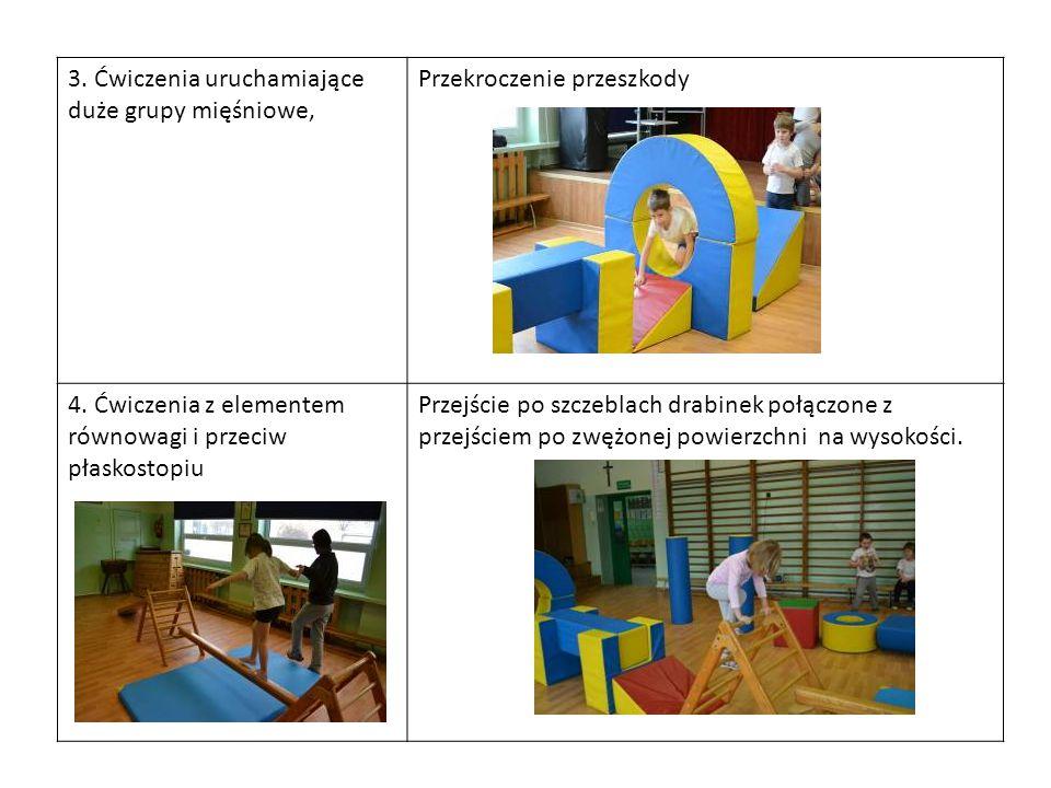 3. Ćwiczenia uruchamiające duże grupy mięśniowe, Przekroczenie przeszkody 4. Ćwiczenia z elementem równowagi i przeciw płaskostopiu Przejście po szcze