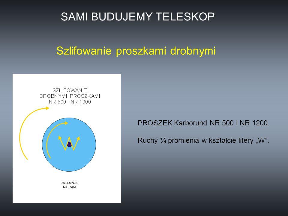 """PROSZEK Karborund NR 500 i NR 1200. Ruchy ¼ promienia w kształcie litery """"W"""". Szlifowanie proszkami drobnymi SAMI BUDUJEMY TELESKOP"""