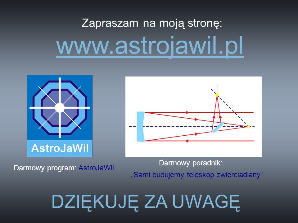 """Zapraszam na moją stronę: www.astrojawil.pl Darmowy program: AstroJaWil """"Sami budujemy teleskop zwierciadlany"""" Darmowy poradnik: DZIĘKUJĘ ZA UWAGĘ"""
