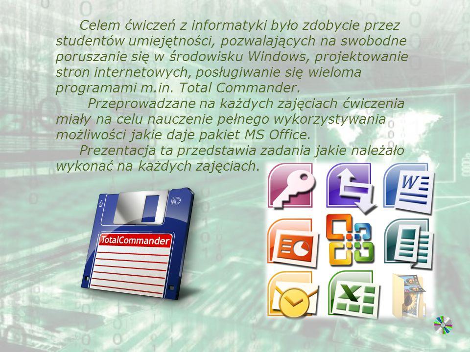 Celem ćwiczeń z informatyki było zdobycie przez studentów umiejętności, pozwalających na swobodne poruszanie się w środowisku Windows, projektowanie s