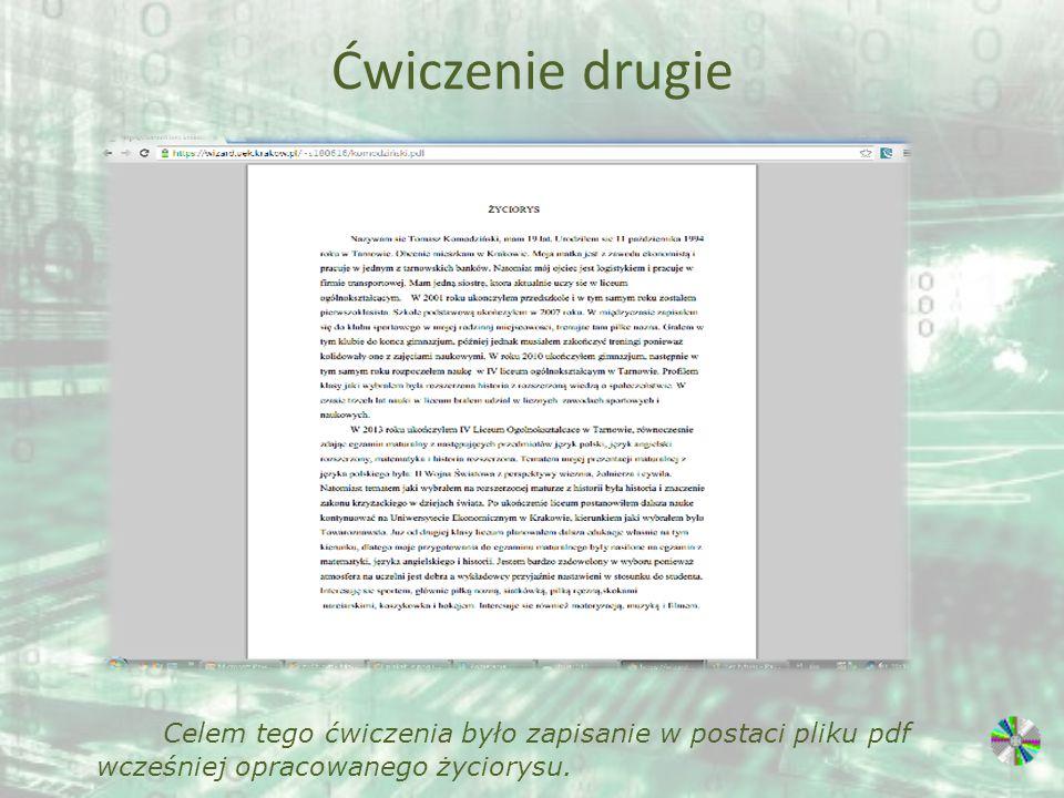 Ćwiczenie drugie Celem tego ćwiczenia było zapisanie w postaci pliku pdf wcześniej opracowanego życiorysu.