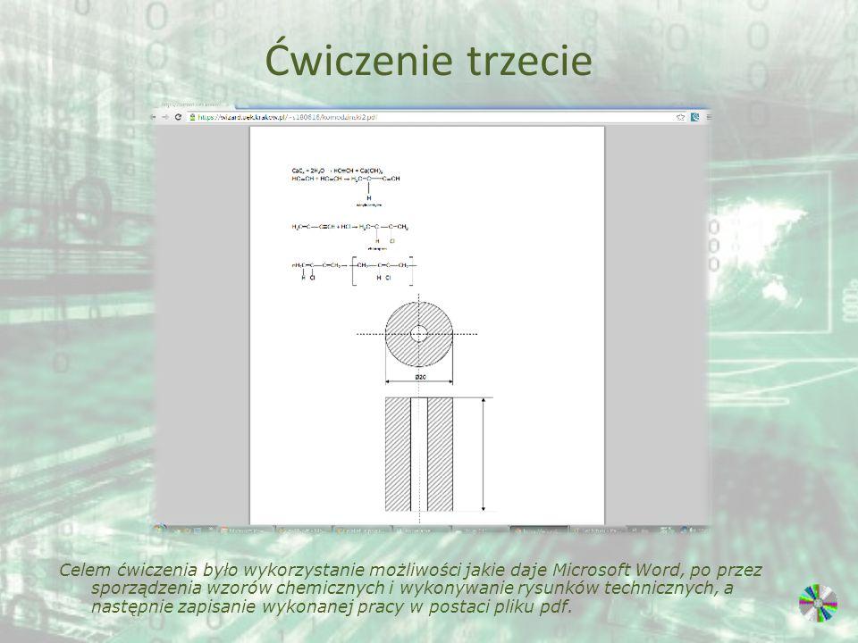Ćwiczenie trzecie Celem ćwiczenia było wykorzystanie możliwości jakie daje Microsoft Word, po przez sporządzenia wzorów chemicznych i wykonywanie rysu