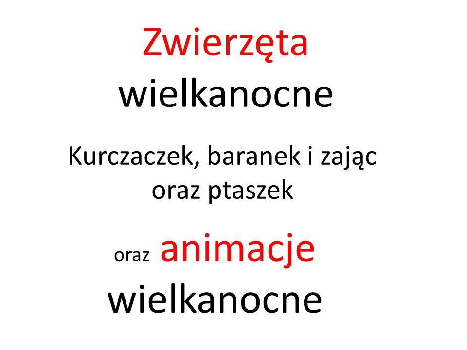 Zwierzęta wielkanocne Grafiki zwierząt wykonali uczniowie ISSP w Kielcach: Kurczak 1 – n-l informatyki Kurczak 2 – Gosia Golda kl.