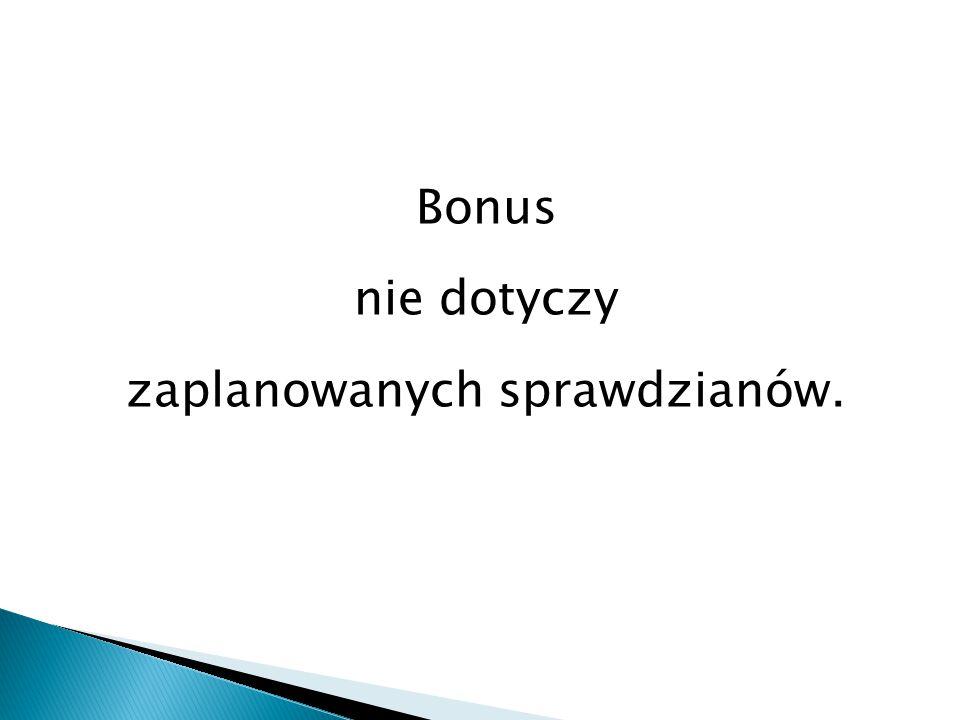 Bonus nie dotyczy zaplanowanych sprawdzianów.