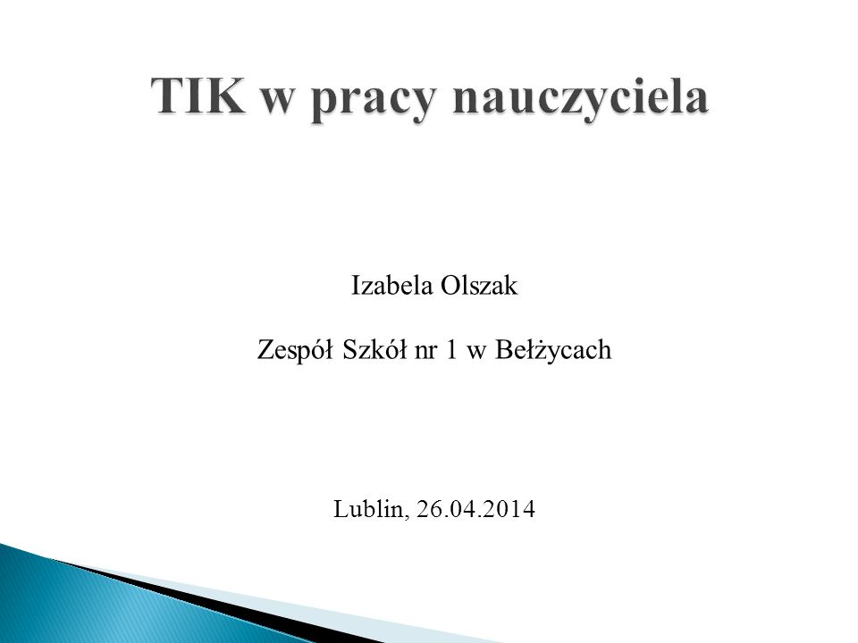 Izabela Olszak Zespół Szkół nr 1 w Bełżycach Lublin, 26.04.2014