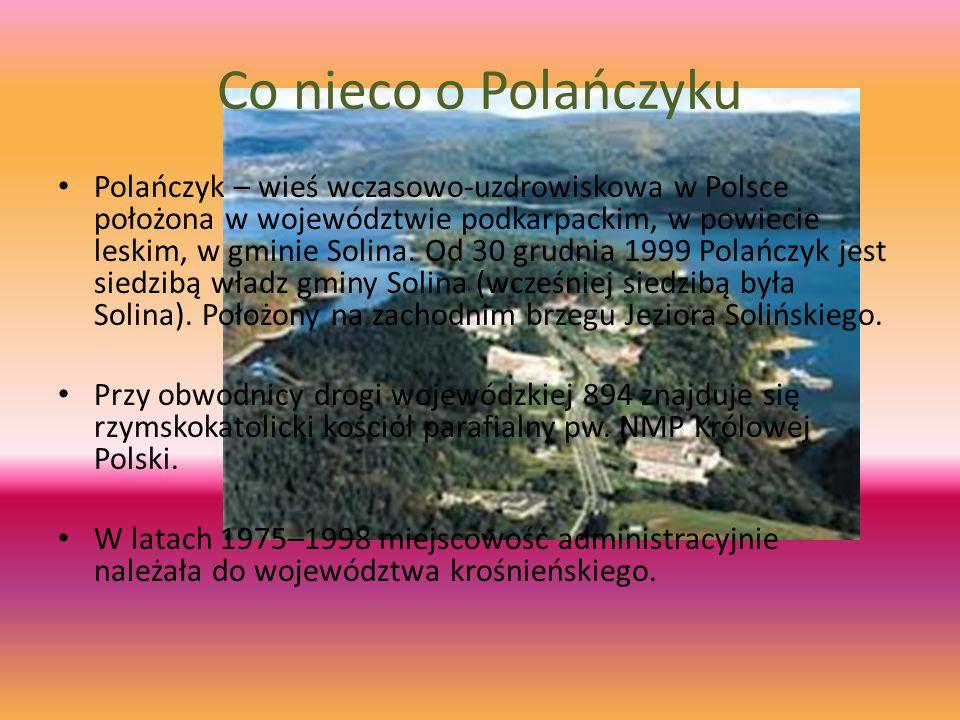 Co nieco o Polańczyku Polańczyk – wieś wczasowo-uzdrowiskowa w Polsce położona w województwie podkarpackim, w powiecie leskim, w gminie Solina. Od 30