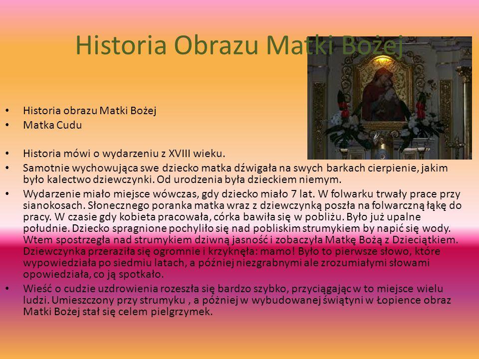 Cud Pięknego Oblicz Ze wspomnianym wizerunkiem Matki Bożej Łopieńskiej związane są liczne przekazy.