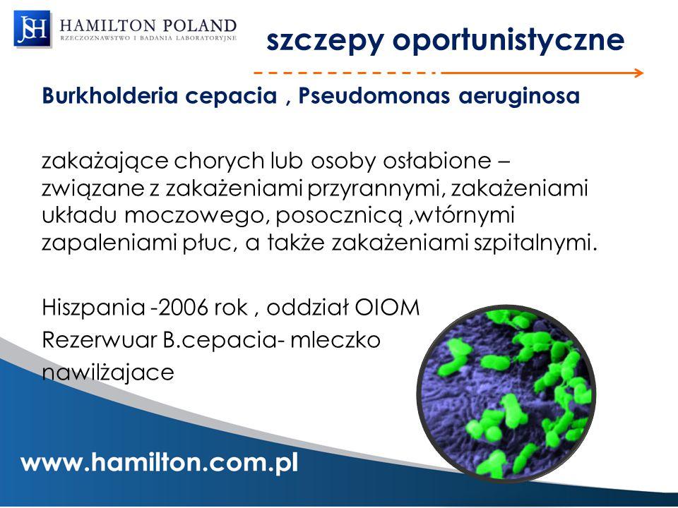 szczepy oportunistyczne Burkholderia cepacia, Pseudomonas aeruginosa zakażające chorych lub osoby osłabione – związane z zakażeniami przyrannymi, zaka