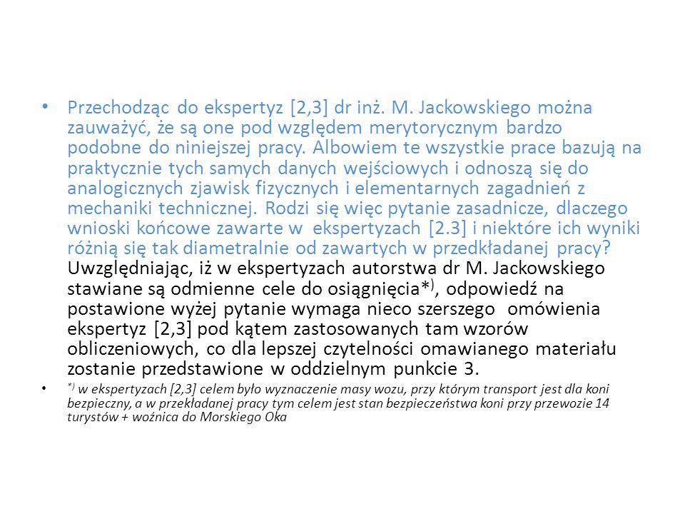 Przechodząc do ekspertyz [2,3] dr inż. M. Jackowskiego można zauważyć, że są one pod względem merytorycznym bardzo podobne do niniejszej pracy. Albowi