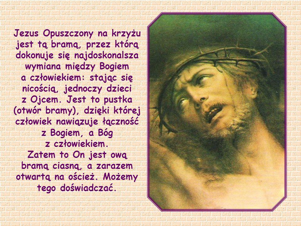 Kiedy staje się Jezus bramą otwartą na oścież, otwartą na Trójcę Świętą? Gdy brama Nieba wydaje się dla Niego zamykać, wówczas staje się On dla nas ws