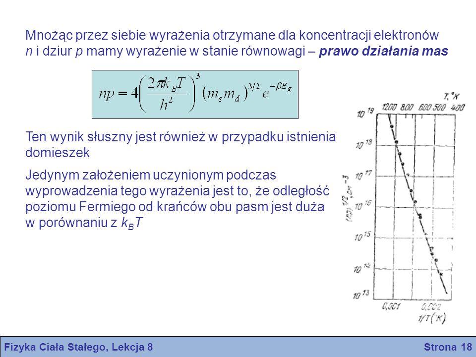Fizyka Ciała Stałego, Lekcja 8 Strona 18 Mnożąc przez siebie wyrażenia otrzymane dla koncentracji elektronów n i dziur p mamy wyrażenie w stanie równo