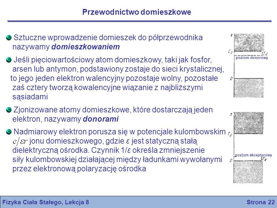 Fizyka Ciała Stałego, Lekcja 8 Strona 22 Przewodnictwo domieszkowe poziom donorowy poziom akceptorowy Sztuczne wprowadzenie domieszek do półprzewodnik