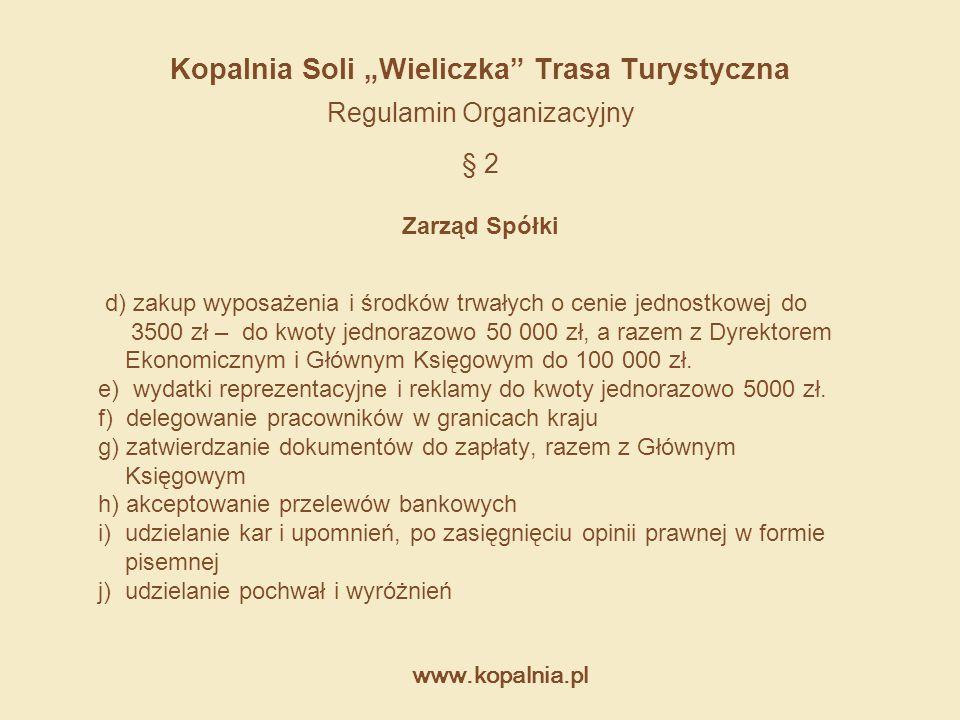 """www.kopalnia.pl Kopalnia Soli """"Wieliczka"""" Trasa Turystyczna Regulamin Organizacyjny § 2 Zarząd Spółki d) zakup wyposażenia i środków trwałych o cenie"""